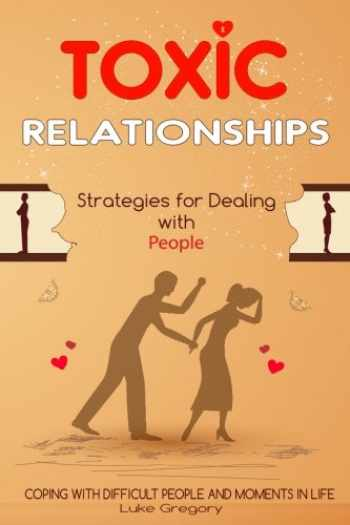 9781544099767-1544099762-Toxic Relationships: Strategies for Dealing with People That Are Difficult and How to Deal with Toxic Personalities and People In Life