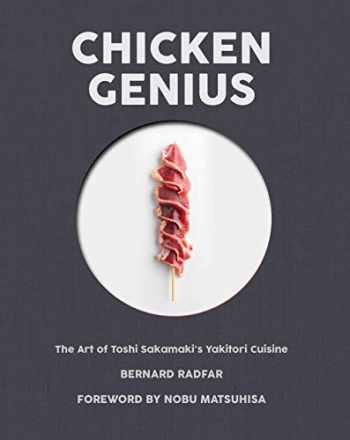 9781945572050-1945572051-Chicken Genius: The Art of Toshi Sakamaki's Yakitori Cuisine