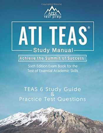 9781628455052-1628455055-ATI TEAS Study Manual Sixth Edition: TEAS 6 Test Study Guide & Practice Test Questions 6th Edition Exam Book for the Test of Essential Academic Skills: (APEX Test Prep)