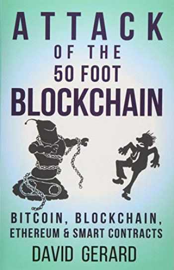9781974000067-1974000060-Attack of the 50 Foot Blockchain: Bitcoin, Blockchain, Ethereum & Smart Contracts