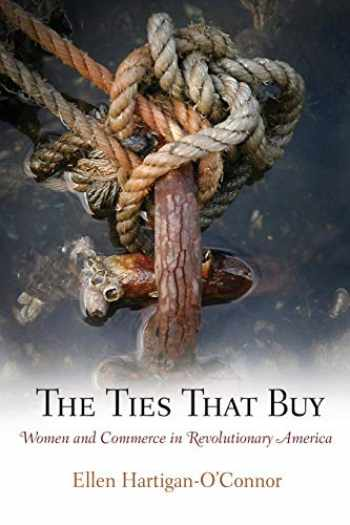 9780812221596-0812221591-The Ties That Buy: Women and Commerce in Revolutionary America (Early American Studies)