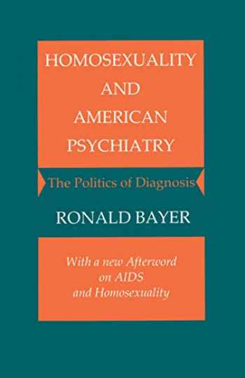 9780691028378-0691028370-Homosexuality and American Psychiatry: The Politics of Diagnosis