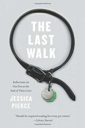 9780226151007-022615100X-The Last Walk: Reflections on Our Pets at the End of Their Lives