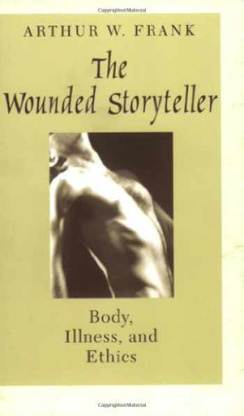 9780226259932-0226259935-The Wounded Storyteller: Body, Illness, and Ethics