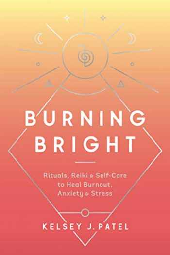 9780593136805-0593136802-Burning Bright: Rituals, Reiki, and Self-Care to Heal Burnout, Anxiety, and Stress