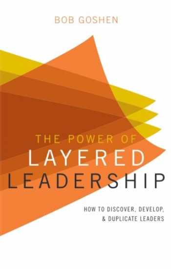 9781616637422-1616637420-The Power of Layered Leadership