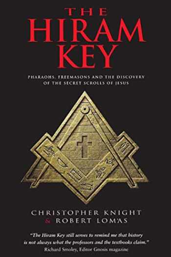 9781931412759-1931412758-The Hiram Key: Pharaohs, Freemasons and the Discovery of the Secret Scrolls of Jesus