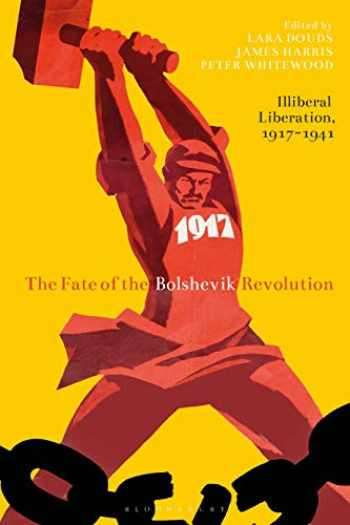 9781350117891-1350117897-The Fate of the Bolshevik Revolution: Illiberal Liberation, 1917-41 (Library of Modern Russia)