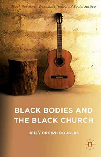 9781137441546-1137441542-Black Bodies and the Black Church: A Blues Slant (Black Religion/Womanist Thought/Social Justice)