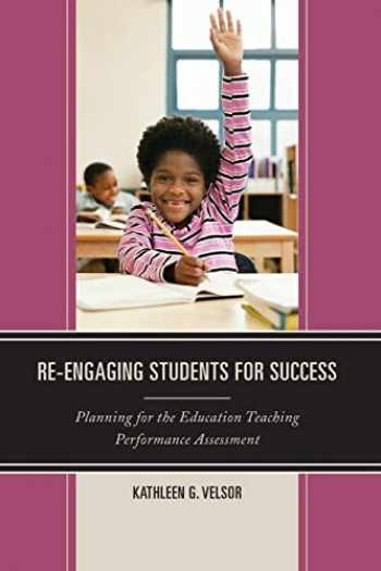 9781475813951-1475813953-Re-Engaging Students for Success: Planning for the Education Teaching Performance Assessment
