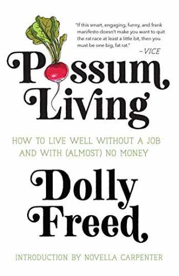 9781947793200-1947793209-Possum Living: How to Live Well without a Job and With (Almost) No Money