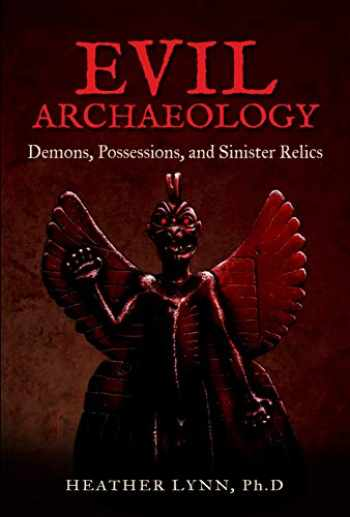 9781938875199-1938875192-Evil Archaeology: Demons, Possessions, and Sinister Relics