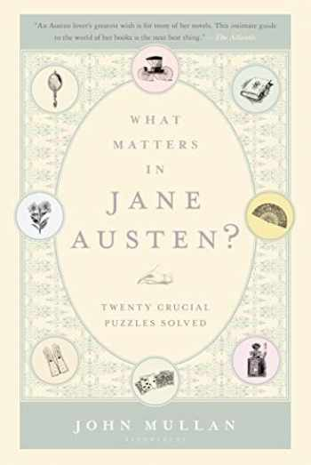 9781620400425-1620400421-What Matters in Jane Austen?: Twenty Crucial Puzzles Solved