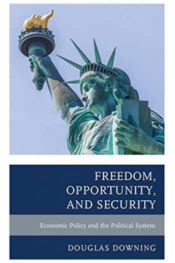9781498508735-1498508731-Freedom, Opportunity, and Security: Economic Policy and the Political System