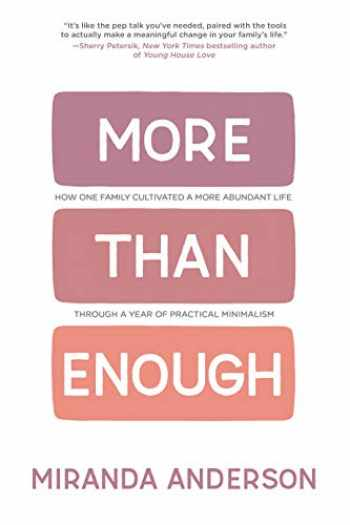 9781950283033-1950283038-More Than Enough: How One Family Cultivated A More Abundant Life Through A Year Of Practical Minimalism