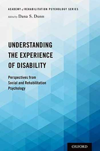 9780190848088-0190848081-Understanding the Experience of Disability: Perspectives from Social and Rehabilitation Psychology (Academy of Rehabilitation Psychology Series)