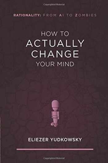 9781939311276-1939311276-How to Actually Change Your Mind (Rationality: From AI to Zombies)