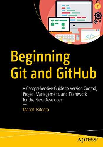 9781484253120-1484253124-Beginning Git and GitHub: A Comprehensive Guide to Version Control, Project Management, and Teamwork for the New Developer