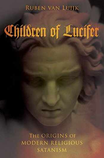 9780190275105-0190275103-Children of Lucifer: The Origins of Modern Religious Satanism (Oxford Studies in Western Esotericism)