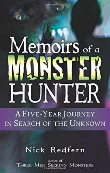 9781564149763-1564149765-Memoirs of a Monster Hunter: A Five-Year Journey in Search of the Unknown