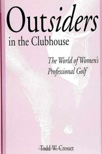 9780791424896-0791424898-Outsiders in the Clubhouse: The World of Women's Professional Golf (SUNY series on Sport, Culture, and Social Relations)