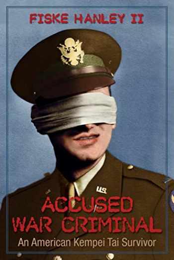 9781612544274-1612544274-Accused War Criminal: An American Kempei Tai Survivor
