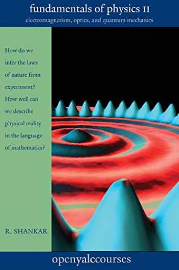 9780300212365-0300212364-Fundamentals of Physics II: Electromagnetism, Optics, and Quantum Mechanics (The Open Yale Courses Series)