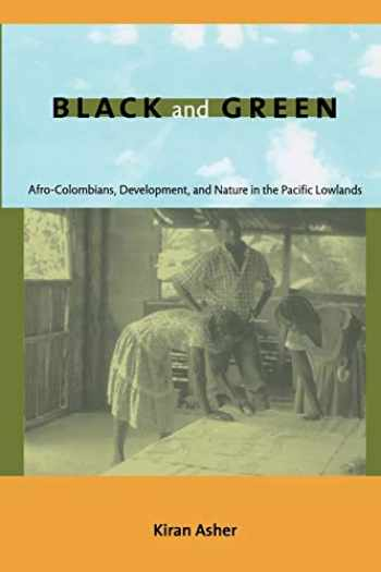 9780822344834-0822344831-Black and Green: Afro-Colombians, Development, and Nature in the Pacific Lowlands