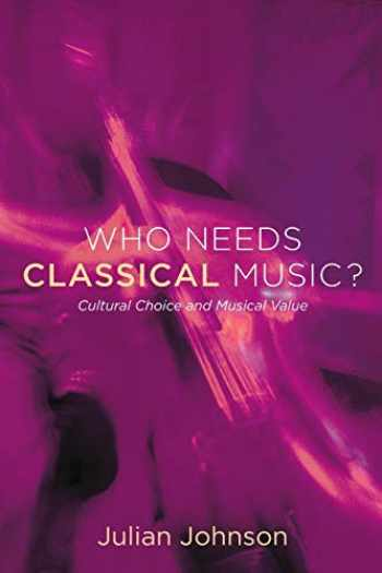 9780199755424-0199755426-Who Needs Classical Music?: Cultural Choice and Musical Value