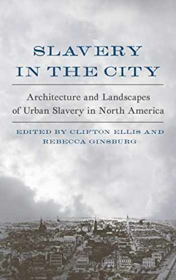 9780813940052-0813940052-Slavery in the City: Architecture and Landscapes of Urban Slavery in North America