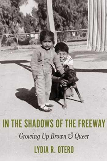 9781734118001-1734118008-In the Shadows of the Freeway: Growing Up Brown & Queer