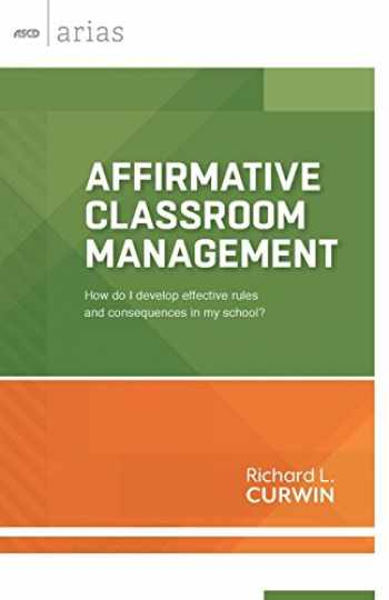9781416618522-141661852X-Affirmative Classroom Management: How do I develop effective rules and consequences in my school? (ASCD Arias)