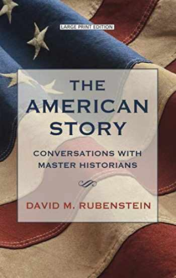 9781432876180-143287618X-The American Story: Conversations with Master Historians (Thorndike Press Large Print Popular and Narrative Nonfiction Series)