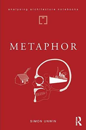9781138045484-1138045489-Metaphor: an exploration of the metaphorical dimensions and potential of architecture (Analysing Architecture Notebooks)