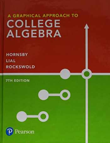 9780134696522-0134696522-A Graphical Approach to College Algebra (7th Edition)