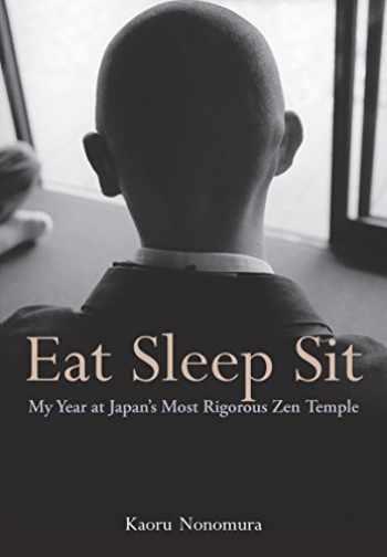 9781568365657-1568365659-Eat Sleep Sit: My Year at Japan's Most Rigorous Zen Temple
