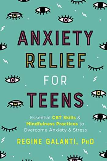 9780593196649-0593196643-Anxiety Relief for Teens: Essential CBT Skills and Mindfulness Practices to Overcome Anxiety and Stress
