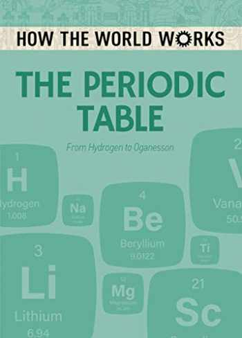 9781788883382-1788883381-How the World Works: The Periodic Table: From Hydrogen to Oganesson