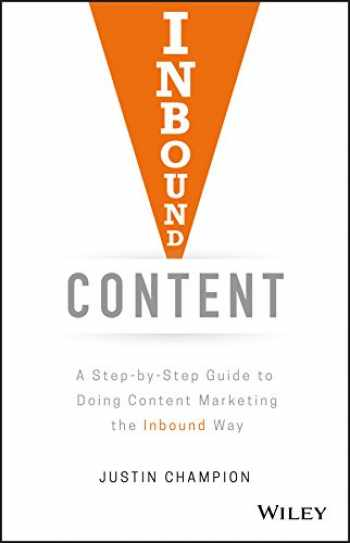 9781119488958-1119488958-Inbound Content: A Step-by-Step Guide To Doing Content Marketing the Inbound Way