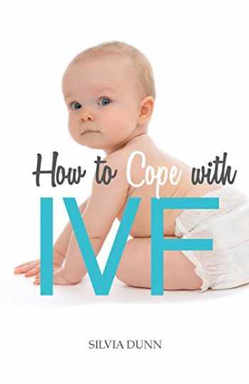 9781526202949-1526202948-How to Cope with IVF: An Essential Survival Guide for First Timers