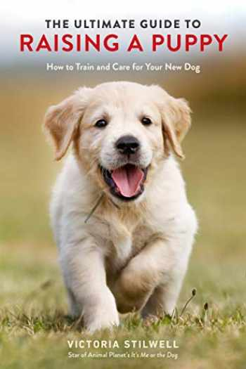 9780399582455-0399582452-The Ultimate Guide to Raising a Puppy: How to Train and Care for Your New Dog
