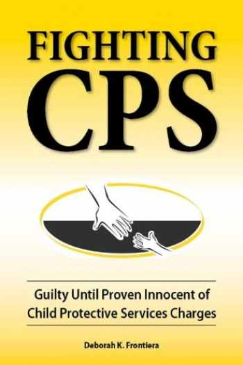 9780980006162-0980006163-Fighting CPS: Guilty Until Proven Innocent of Child Protective Services Charges