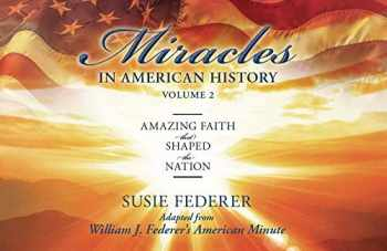 9780989649179-0989649172-Miracles in American History, Volume Two: Amazing Faith That Shaped the Nation: Adapted from William J. Federer's American Minute