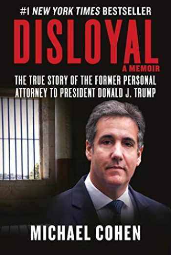 9781510764699-1510764690-Disloyal: A Memoir: The True Story of the Former Personal Attorney to President Donald J. Trump