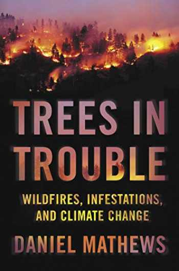9781640091351-1640091351-Trees in Trouble: Wildfires, Infestations, and Climate Change