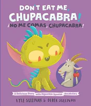 9780996578776-0996578773-Don't Eat Me, Chupacabra! / ¡No Me Comas, Chupacabra!: A Delicious Story with Digestible Spanish Vocabulary (Hazy Dell Press Monster Series)