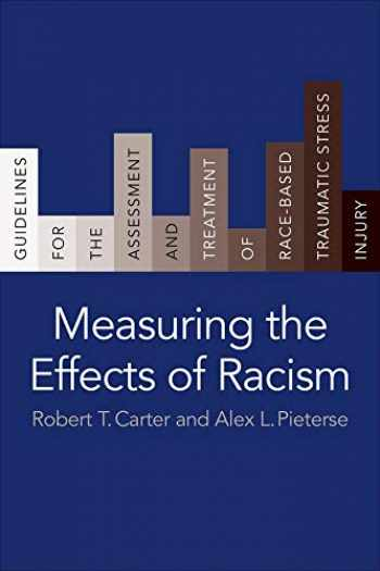 9780231193078-0231193076-Measuring the Effects of Racism: Guidelines for the Assessment and Treatment of Race-Based Traumatic Stress Injury