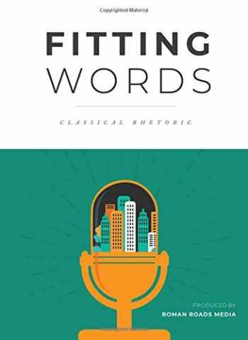 9781944482282-1944482288-Fitting Words Classical Rhetoric