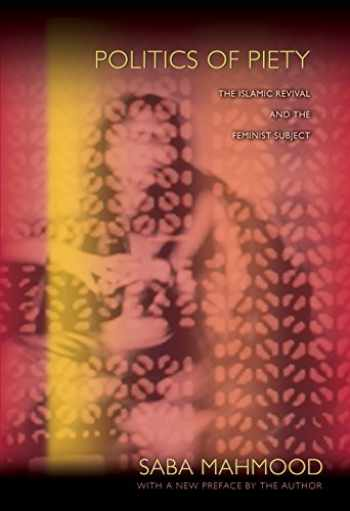 9780691149806-0691149801-Politics of Piety: The Islamic Revival and the Feminist Subject