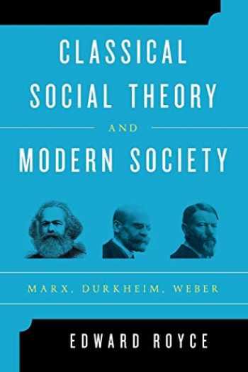9781442243231-1442243236-Classical Social Theory and Modern Society: Marx, Durkheim, Weber